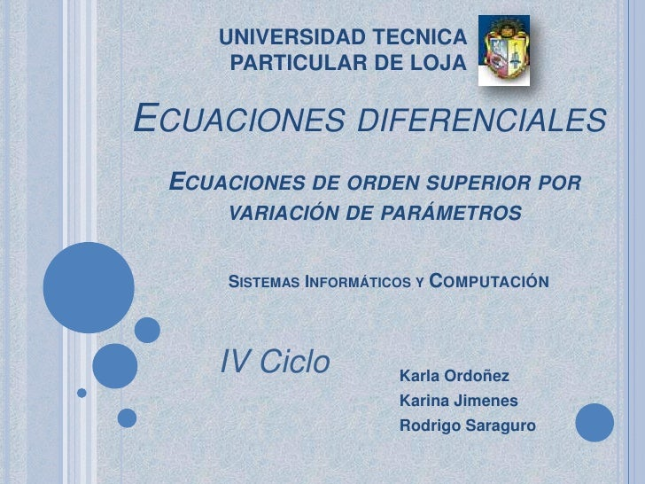 UNIVERSIDAD TECNICA PARTICULAR DE LOJA<br />Ecuacionesdiferenciales<br />Ecuaciones de orden superior por variación de par...