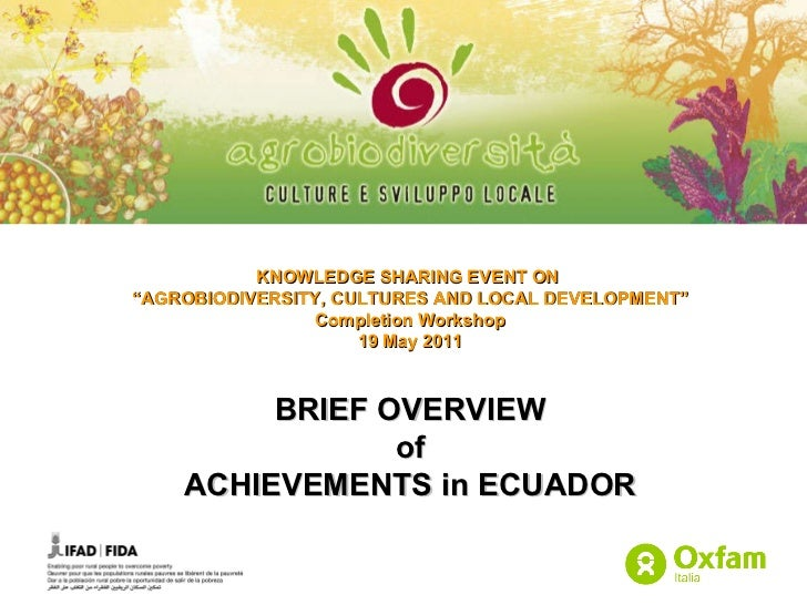 """KNOWLEDGE SHARING EVENT ON  """" AGROBIODIVERSITY, CULTURES AND LOCAL DEVELOPMENT"""" Completion Workshop 19 May 2011 BRIEF OVER..."""