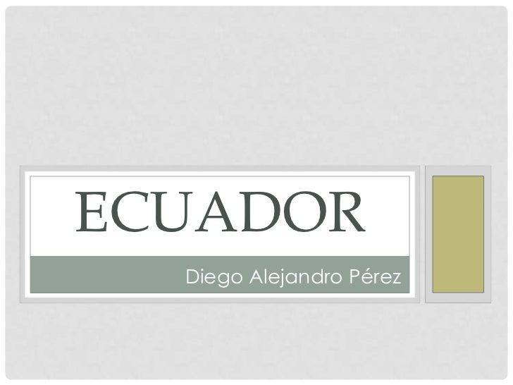 ECUADOR  Diego Alejandro Pérez
