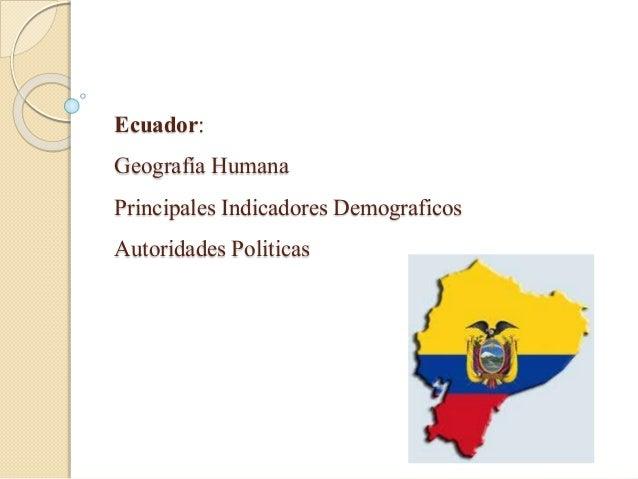 Ecuador: Geografía Humana Principales Indicadores Demograficos Autoridades Politicas