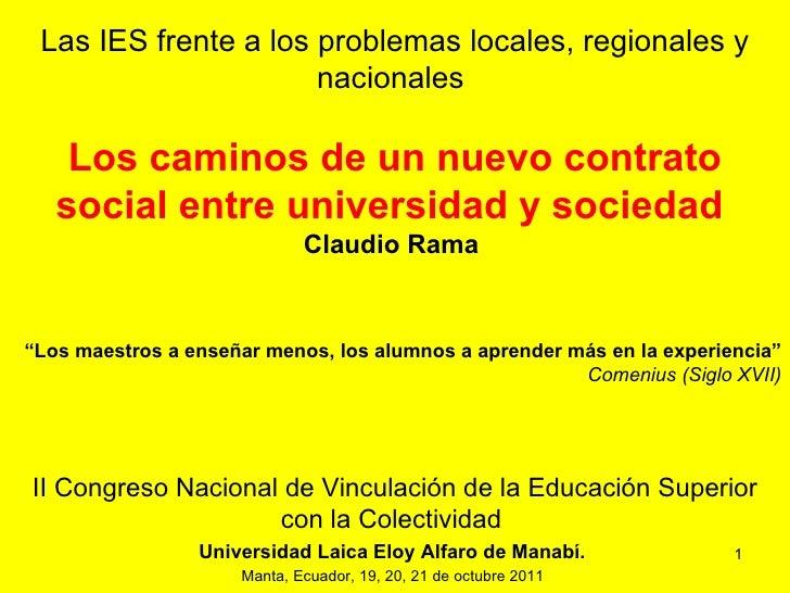 Las IES frente a los problemas locales, regionales y nacionales  Los caminos de un nuevo contrato social entre universidad...