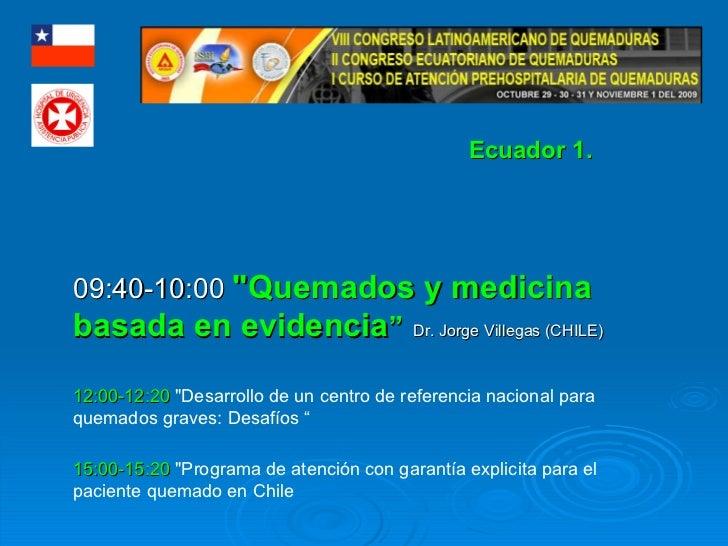 """09:40-10:00  """"Quemados y medicina basada en evidencia """"   Dr. Jorge Villegas (CHILE) 12:00-12:20  """"Desarrollo de..."""