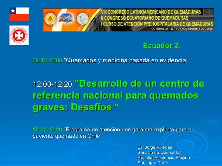"""09:40-10:00   """"Quemados y medicina basada en evidencia """" 12:00-12:20  """"Desarrollo de un centro de referencia nac..."""