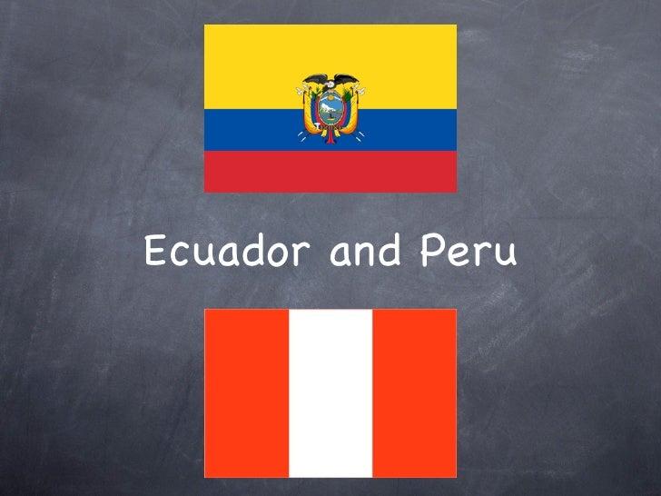 Ecuador and Peru
