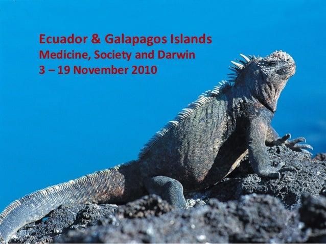 Ecuador & Galapagos Islands Medicine, Society and Darwin 3 – 19 November 2010