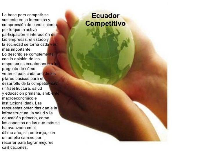 Ecuador Competitivo La base para competir se sustenta en la formación y comprensión de conocimiento; por lo que la activa ...