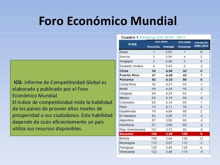 Foro Económico Mundial  ICG : Informe de Competitividad Global es elaborado y publicado por el Foro Económico Mundial. El ...