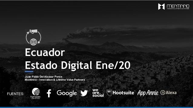 Ecuador Estado Digital Ene/20 Juan Pablo Del Alcázar Ponce Mentinno – Innovation & Lifetime Value Partners FUENTES: