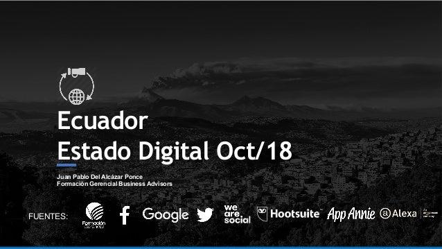 Ecuador Estado Digital Oct/18 Juan Pablo Del Alcázar Ponce Formación Gerencial Business Advisors FUENTES: