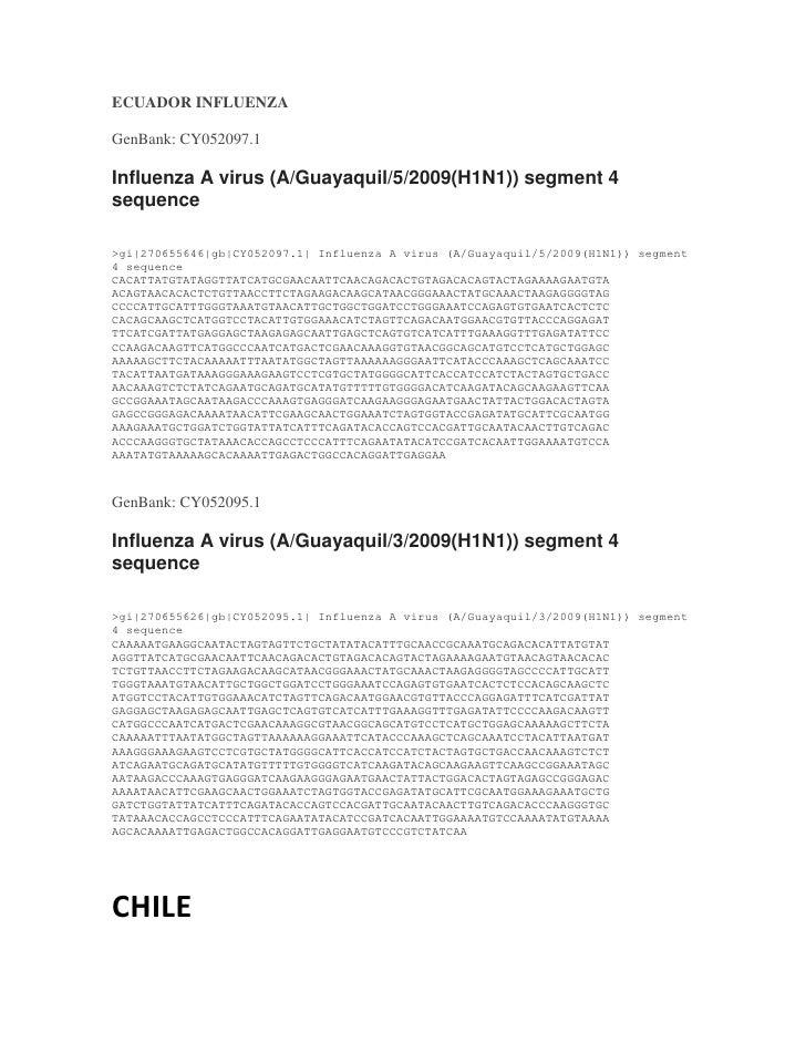 ECUADOR INFLUENZA<br />GenBank: CY052097.1<br />Influenza A virus (A/Guayaquil/5/2009(H1N1)) segment 4 sequence<br />>gi|2...