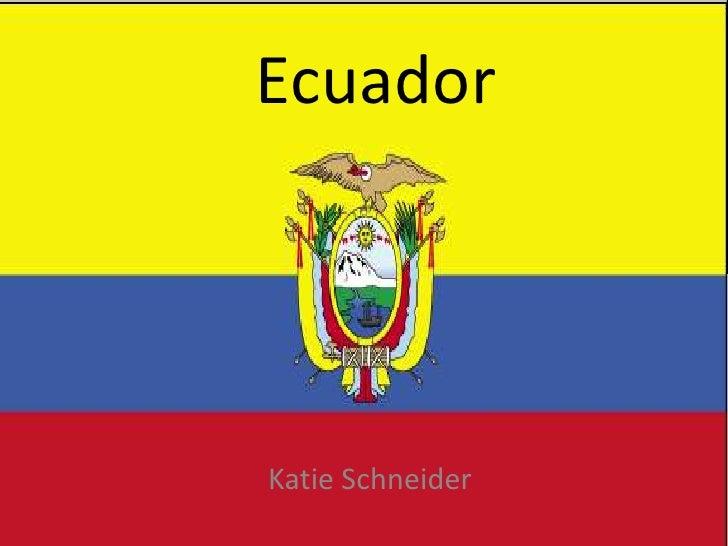 Ecuador<br />Katie Schneider<br />