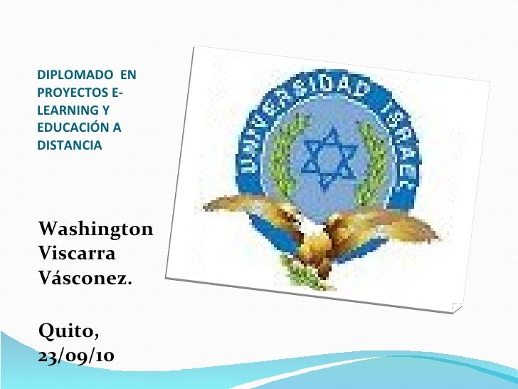 DIPLOMADO  EN PROYECTOS E-LEARNING Y EDUCACIÓN A DISTANCIA <ul><li>Washington Viscarra Vásconez. </li></ul><ul><li>Quito, ...