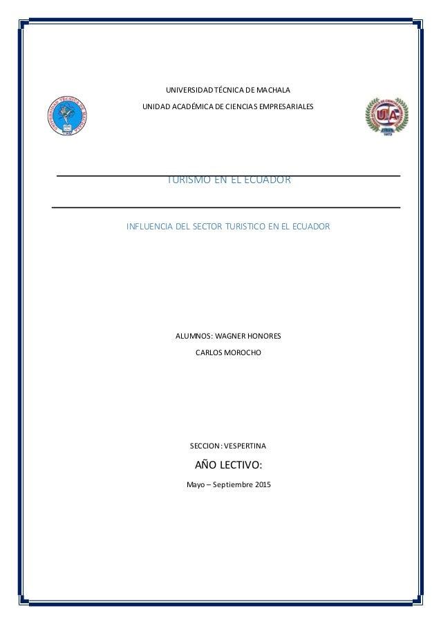 UNIVERSIDAD TÉCNICA DE MACHALA UNIDAD ACADÉMICA DE CIENCIAS EMPRESARIALES TURISMO EN EL ECUADOR INFLUENCIA DEL SECTOR TURI...