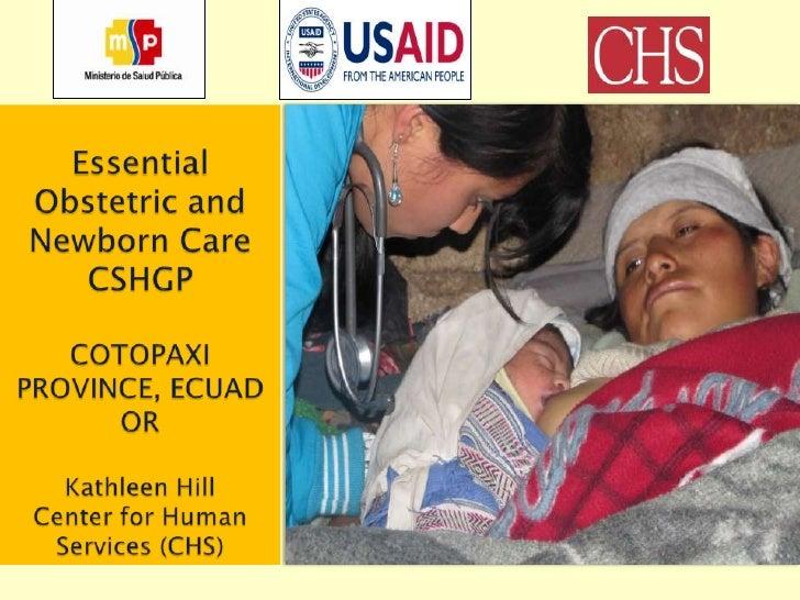 EssentialObstetric and NewbornCareCSHGPCOTOPAXI PROVINCE, ECUADORKathleen HillCenter forHumanServices (CHS)<br />