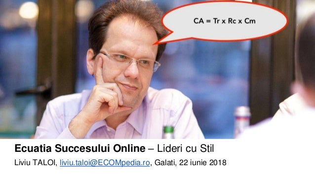 Ecuatia Succesului Online – Lideri cu Stil Liviu TALOI, liviu.taloi@ECOMpedia.ro, Galati, 22 iunie 2018