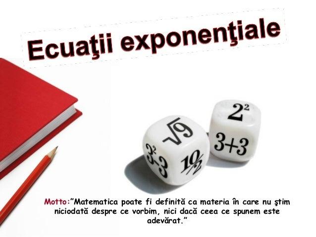 """Motto:""""Matematica poate fi definită ca materia în care nu ştim niciodată despre ce vorbim, nici dacă ceea ce spunem este a..."""