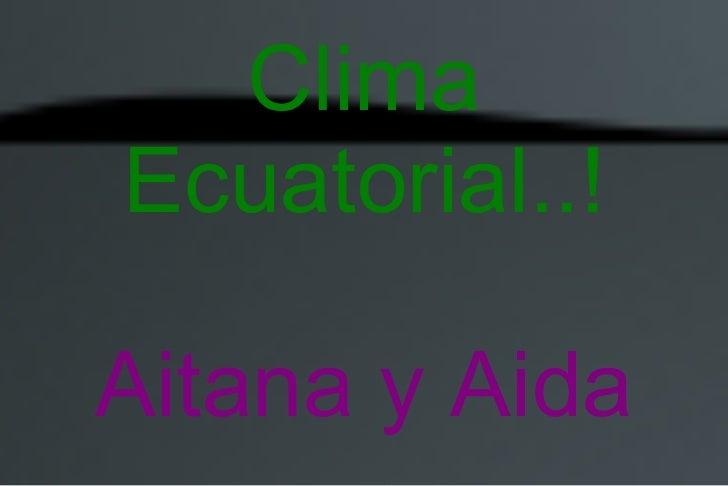 Clima Ecuatorial..! Aitana y Aida