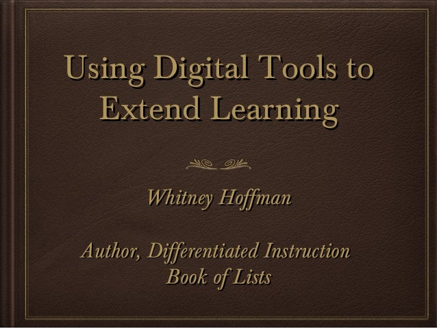 Using Digital Tools to  Extend Learning         Whitney Hoffman Author, Differentiated Instruction           Book of Lists