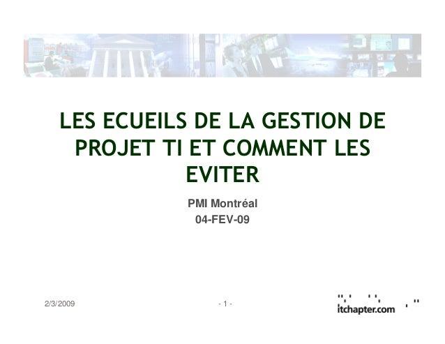 2/3/2009 - 1 -LES ECUEILS DE LA GESTION DEPROJET TI ET COMMENT LESEVITERPMI Montréal04-FEV-09