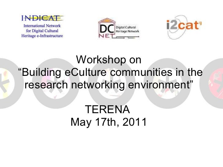 """Workshop on  """"Building eCulture communities in the research networking environment"""" TERENA  May 17th, 2011"""