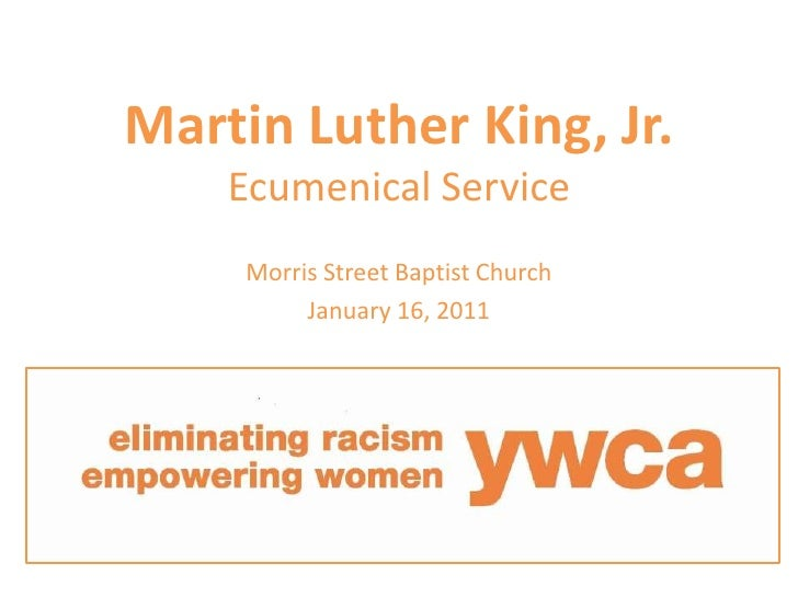 Martin Luther King, Jr.Ecumenical Service<br />Morris Street Baptist Church<br />January 16, 2011<br />