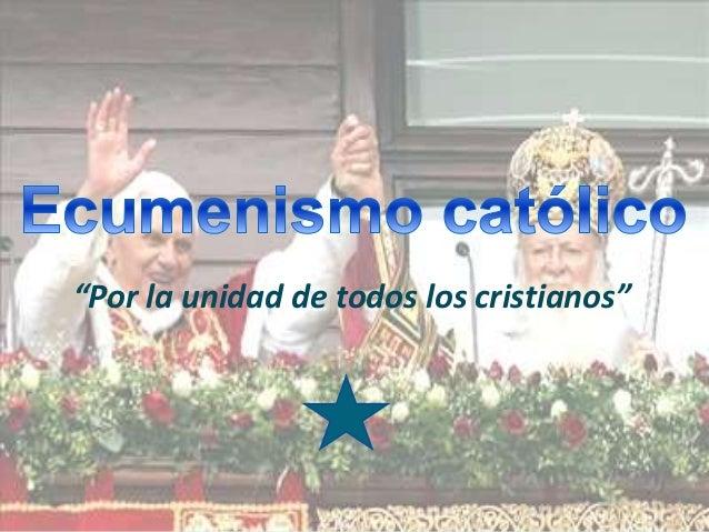 """""""Por la unidad de todos los cristianos"""""""