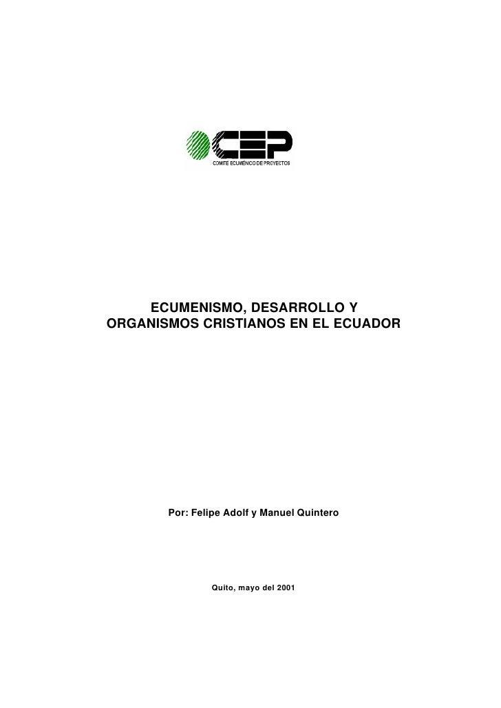 ECUMENISMO, DESARROLLO YORGANISMOS CRISTIANOS EN EL ECUADOR       Por: Felipe Adolf y Manuel Quintero               Quito,...