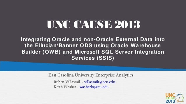 ECU ODS data integration using OWB and SSIS UNC Cause 2013