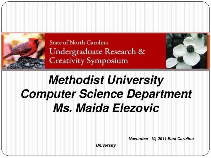 Methodist UniversityComputer Science Department    Ms. Maida Elezovic                        November 19, 2011 East Caroli...