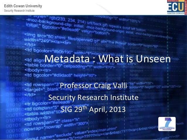 Security Research InstituteEdith Cowan UniversityMetadata : What is UnseenProfessor Craig ValliSecurity Research Institute...