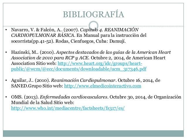 BIBLIOGRAFÍA  • Navarro, V. & Falcón, A.. (2007). Capítulo 4. REANIMACIÓN  CARDIOPULMONAR BÁSICA. En Manual para la instru...