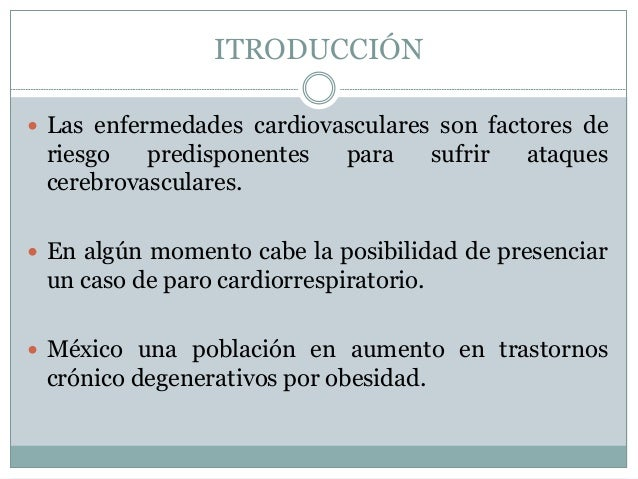 ITRODUCCIÓN   Las enfermedades cardiovasculares son factores de  riesgo predisponentes para sufrir ataques  cerebrovascul...