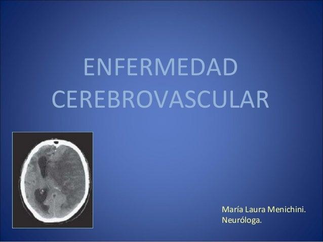 ENFERMEDAD CEREBROVASCULAR María Laura Menichini. Neuróloga.