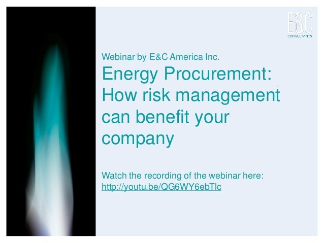 Webinar by E&C America Inc. Energy Procurement: How risk management can benefit your company Watch the recording of the we...