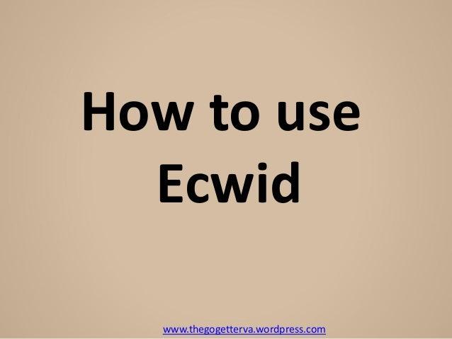 www.thegogetterva.wordpress.com How to use Ecwid