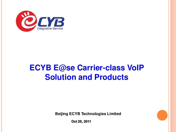 ECYB E@se Carrier-class VoIP   Solution and Products      Beijing ECYB Technologies Limited              Oct 25, 2011