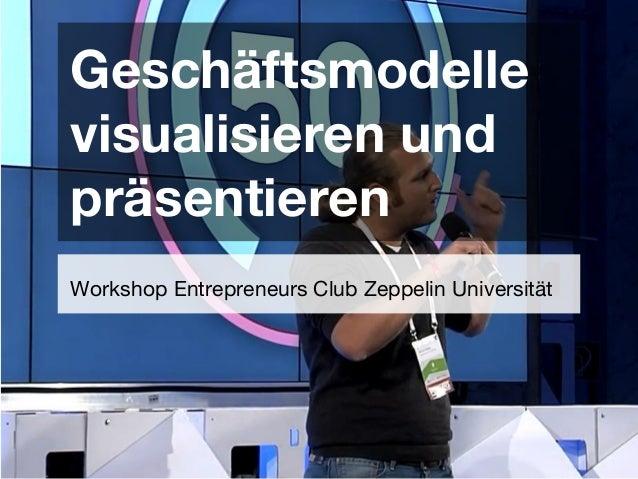 Geschäftsmodelle visualisieren und präsentieren Workshop Entrepreneurs Club Zeppelin Universität