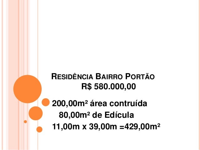 RESIDÊNCIA BAIRRO PORTÃO R$ 580.000,00 200,00m² área contruída 80,00m² de Edícula 11,00m x 39,00m =429,00m²