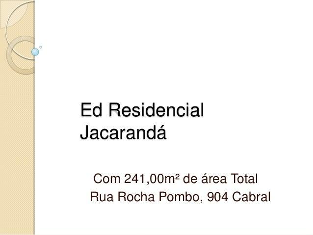 Ed Residencial Jacarandá Com 241,00m² de área Total Rua Rocha Pombo, 904 Cabral