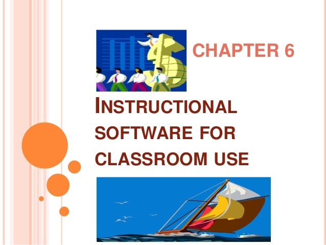 INSTRUCTIONAL SOFTWARE FOR CLASSROOM USE CHAPTER 6