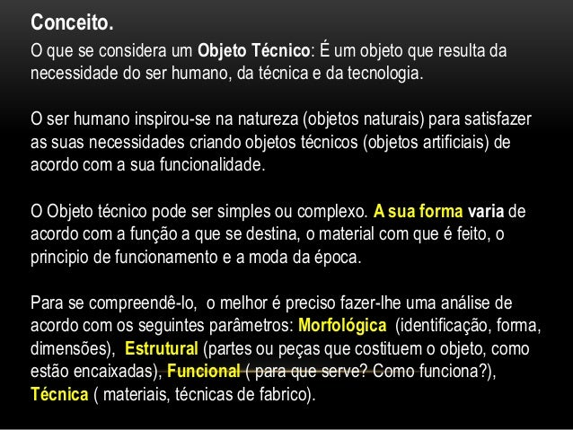 O que se considera um Objeto Técnico: É um objeto que resulta da necessidade do ser humano, da técnica e da tecnologia. O ...