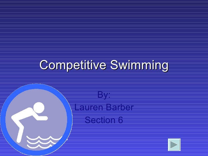 Competitive Swimming By: Lauren Barber Section 6