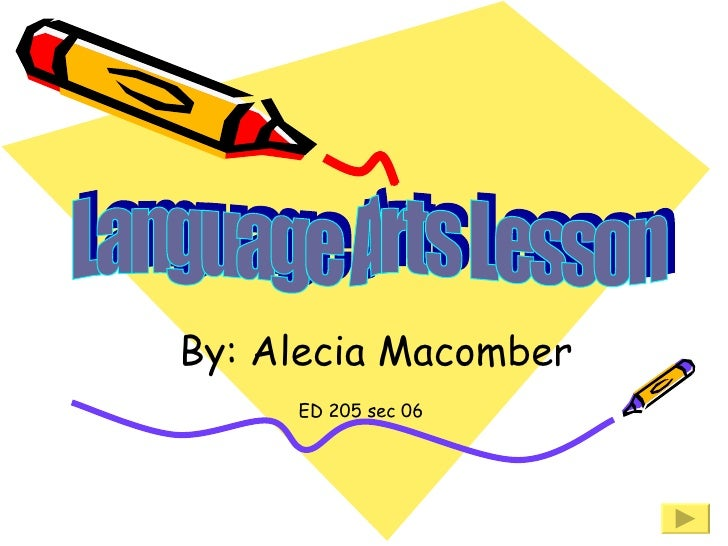 By: Alecia Macomber ED 205 sec 06 Language Arts Lesson