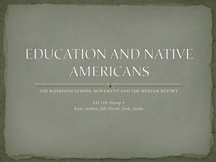 Education and native americans education and native americans the boarding school movement and the meriam report ed 310 group 4 kate toneelgroepblik Choice Image