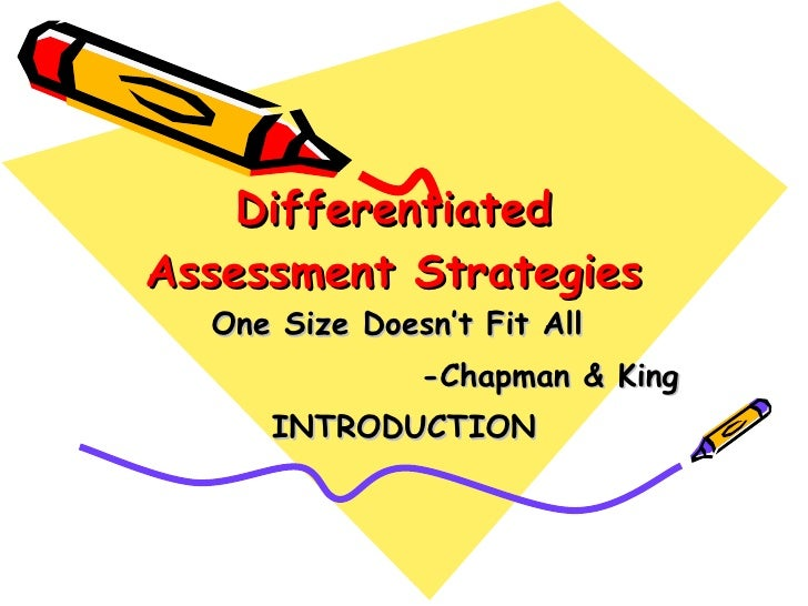 Differentiated Assessment Strategies One Size Doesn't Fit All  -Chapman & King INTRODUCTION