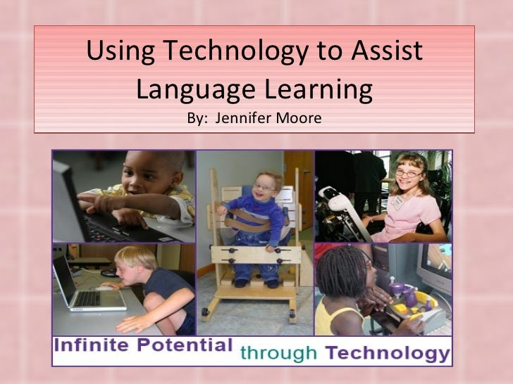 Using Technology to Assist Language Learning By:  Jennifer Moore