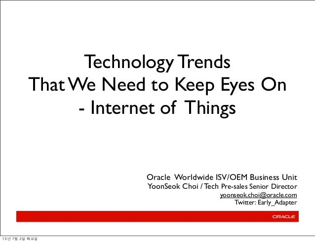 Technology Trends That We Need to Keep Eyes On - Internet of Things Oracle Worldwide ISV/OEM Business Unit YoonSeok Choi /...