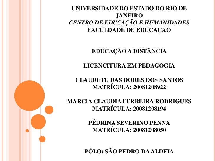 UNIVERSIDADE DO ESTADO DO RIO DE JANEIROCENTRO DE EDUCAÇÃO E HUMANIDADESFACULDADE DE EDUCAÇÃOEducação a DistânciaLICENCI...