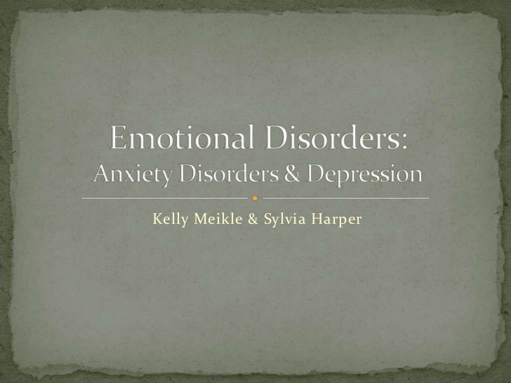 Kelly Meikle & Sylvia Harper<br />Emotional Disorders:Anxiety Disorders & Depression<br />