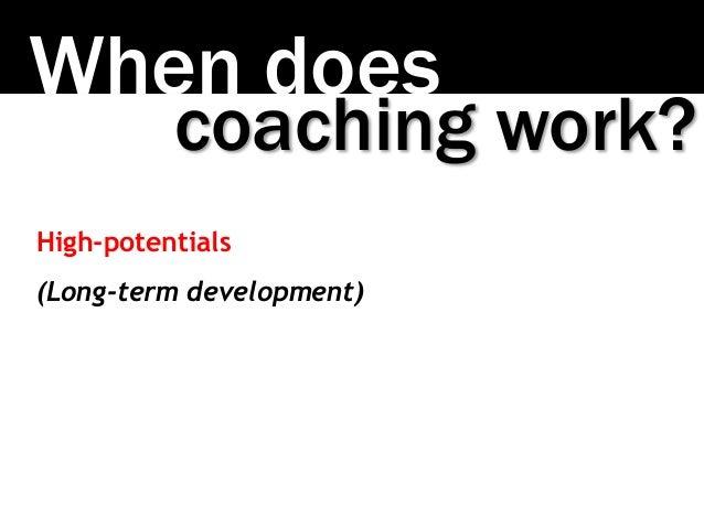 When does coaching work? High-potentials (Long-term development)